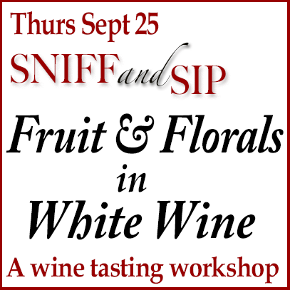 Thurs Sept 25, 2014 – Sniff & Sip: Fruit and Florals in White Wine