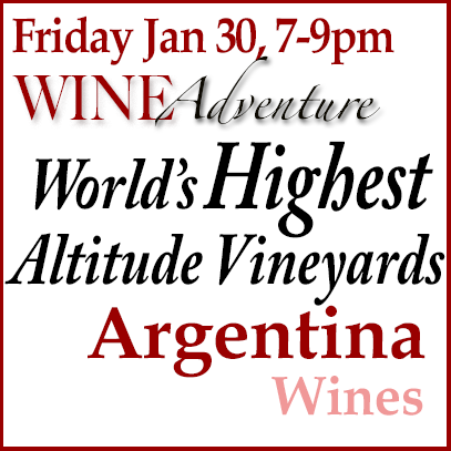Fri Jan 30, 2015 – World's Highest Altitude Vineyards: Argentina Wine Tasting